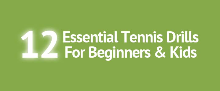12 Essential Tennis Drills For Beginners & Kids of All Ages