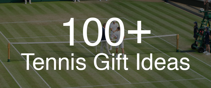 100+ Tennis Gift Ideas For Your Favorite Tennis Player