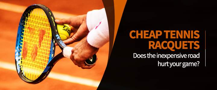 Cheap Tennis Racquets: Does taking the inexpensive road hurt your game?