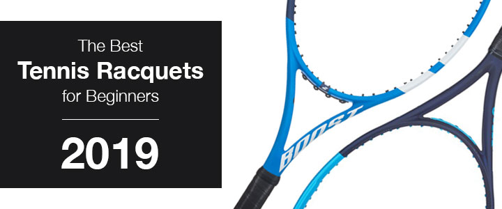 The Best Tennis Racquets for Beginners 2019