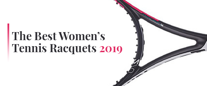 The Best Women's Tennis Racquets 2019