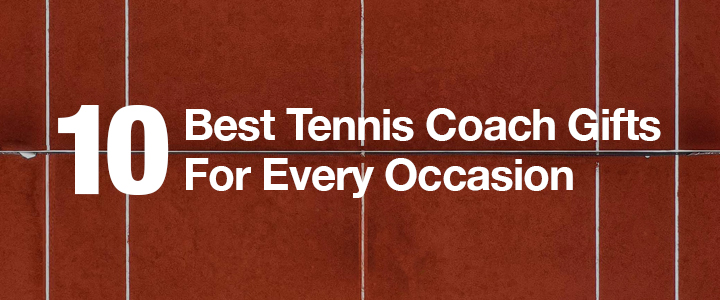 10 Best Tennis Coach Gifts for Every Occasion