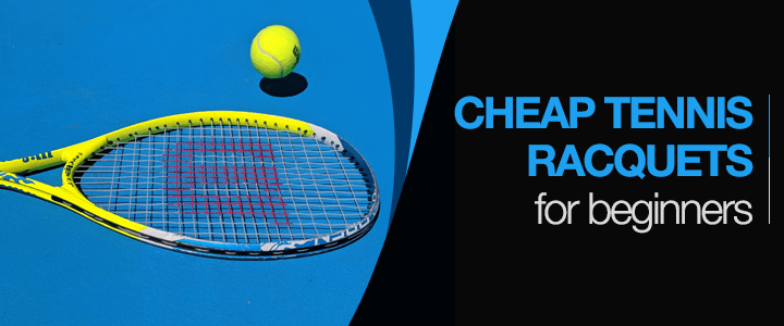 Cheap Tennis Racquets for Beginners