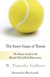 The Inner Game of Tennis by Timothy Gallwey